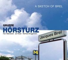 Gruppe HÖRSTURZ / A Sketch of Brel